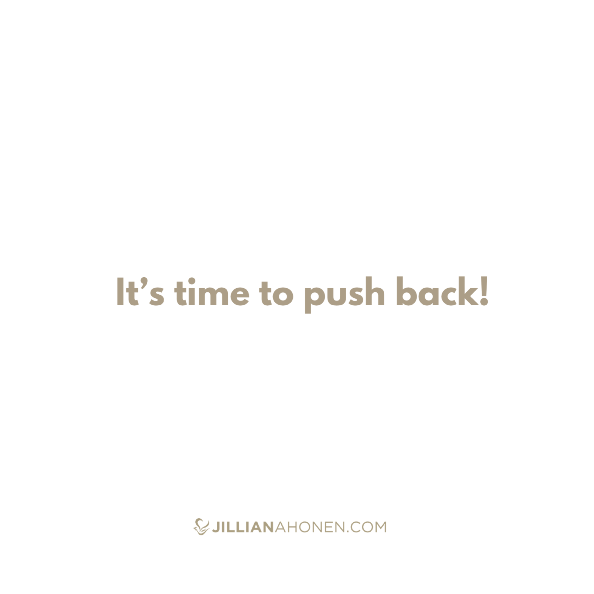 You are currently viewing It's time to push back!